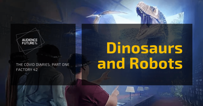 THE COVID DIARIES – PART ONE: Factory 42 'Dinosaurs and Robots'